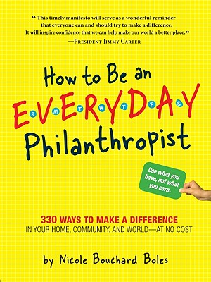 How to Be an Everyday Philanthropist By Boles, Nicole Bouchard